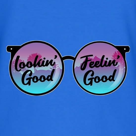 Lookin' Good, Feelin' Good t shirt